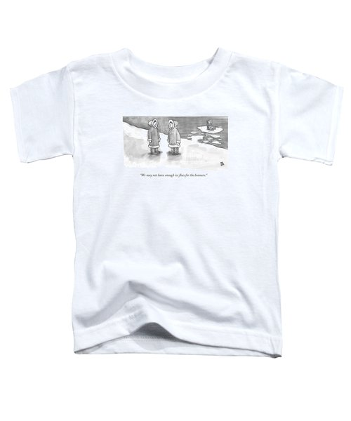 We May Not Have Enough Ice Floes For The Boomers Toddler T-Shirt