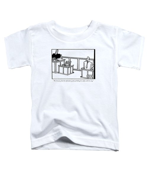 We, The Jury, Find The Defendant Guilty Toddler T-Shirt
