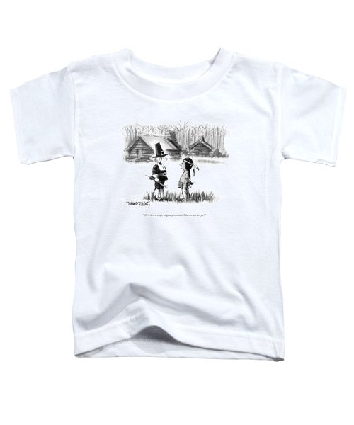We're Here To Escape Religious Persecution. What Toddler T-Shirt