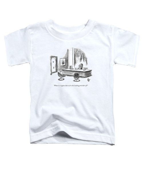 What Is It Again That We're The Leading Provider Toddler T-Shirt