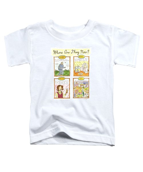 Where Are They Now? Toddler T-Shirt