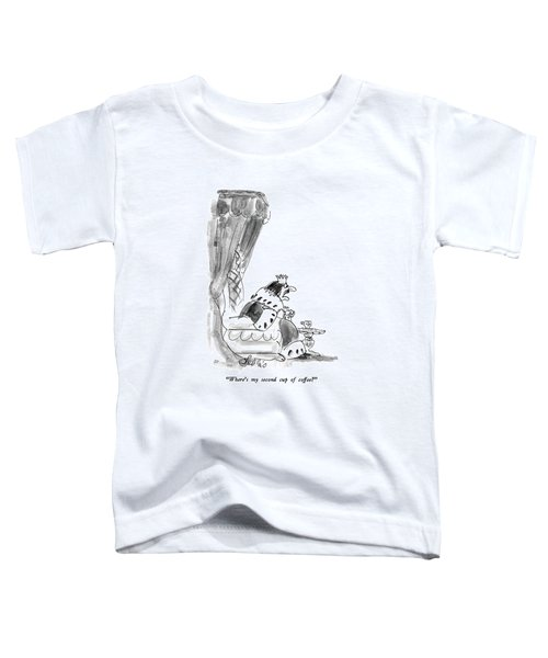 Where's My Second Cup Of Coffee? Toddler T-Shirt