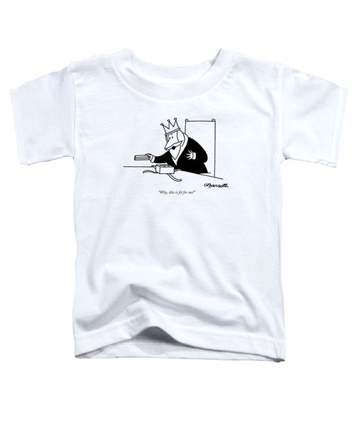 Why, This Is Fit For Me! Toddler T-Shirt