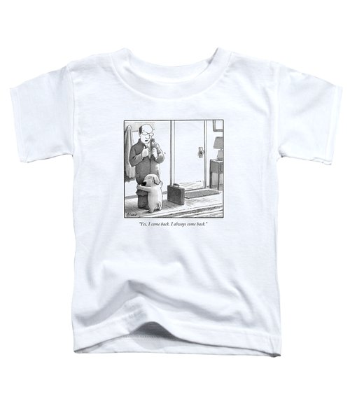 Yes, I Came Back. I Always Come Back Toddler T-Shirt by Harry Bliss