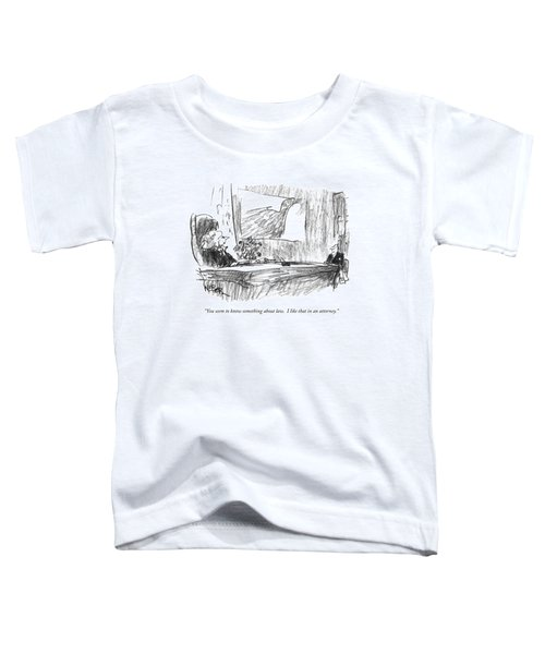 You Seem To Know Something About Law.  I Like Toddler T-Shirt by Robert Weber
