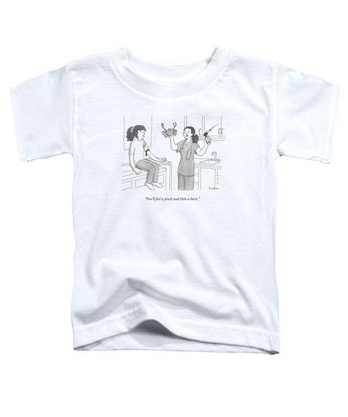 You'll Feel A Pinch And Then A Burn Toddler T-Shirt