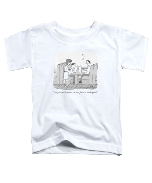 Your Grass-fed Beef - Are The Cows Forced To Eat Toddler T-Shirt