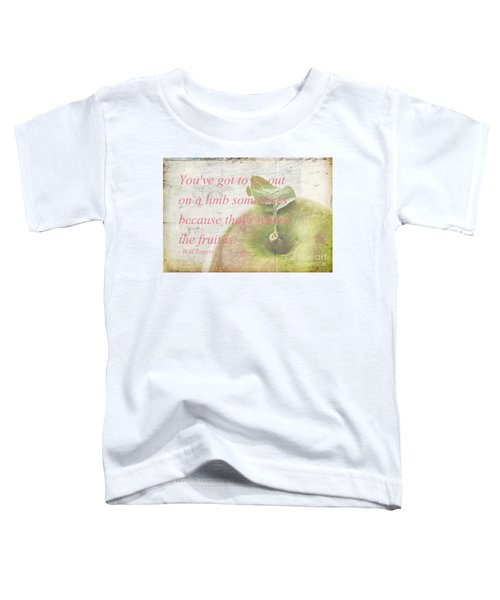 You've Got To Go Out On A Limb Toddler T-Shirt