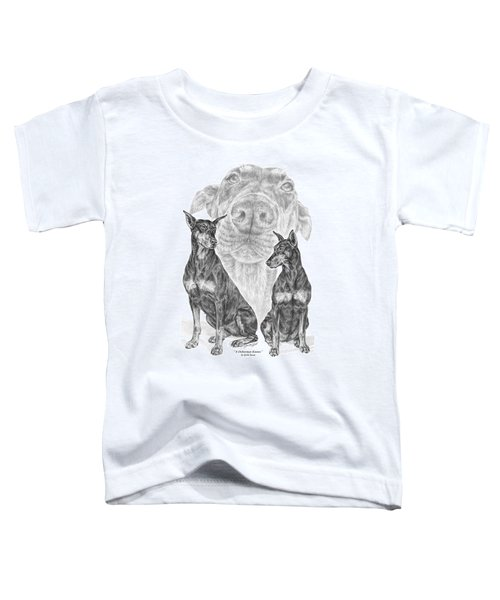 A Doberman Knows - Dobe Pinscher Art Print Toddler T-Shirt
