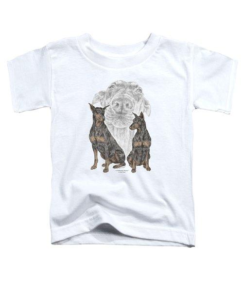 A Doberman Knows - Dobe Pinscher Dog Art Print Toddler T-Shirt