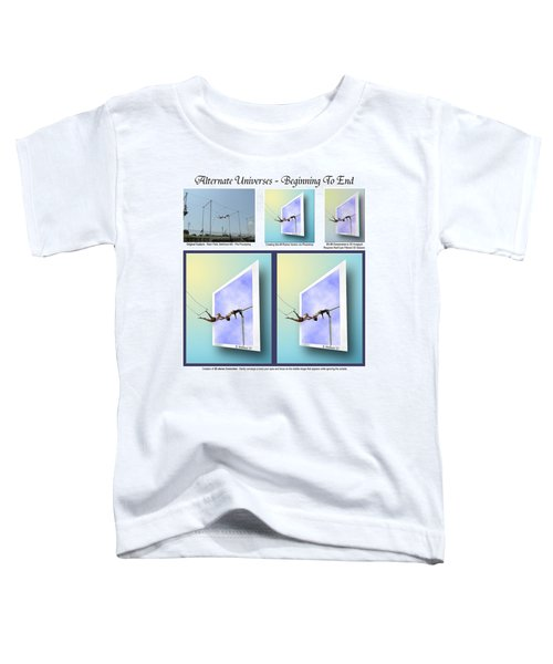 Alternate Universes - Beginning To End Toddler T-Shirt