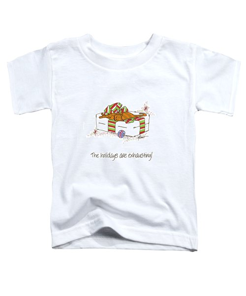 The Holidays Are Exhausting. Toddler T-Shirt