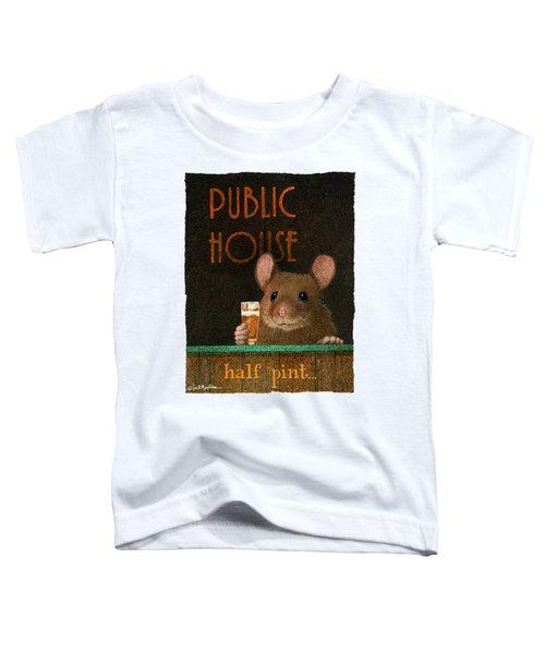 Half Pint... Toddler T-Shirt