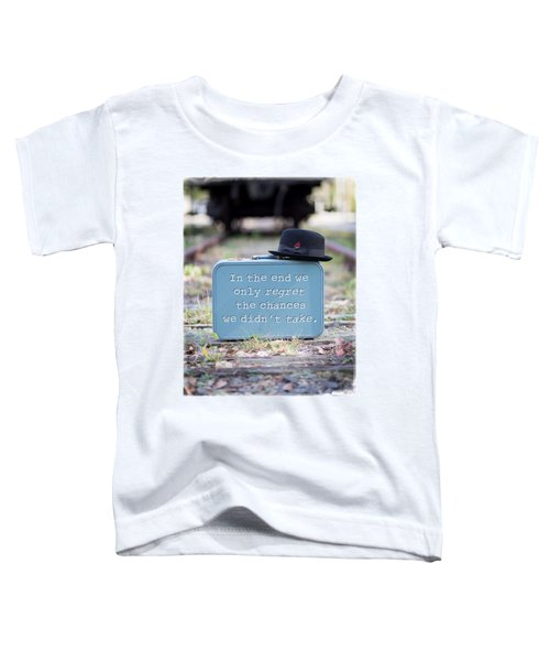 In The End We Only Regret The Chances We Didn't Take Toddler T-Shirt by Edward Fielding