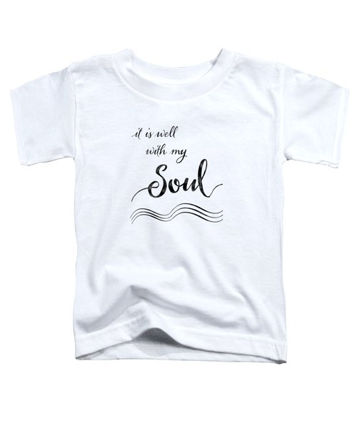 Inspirational Typography Script Calligraphy - It Is Well With My Soul Toddler T-Shirt by Audrey Jeanne Roberts