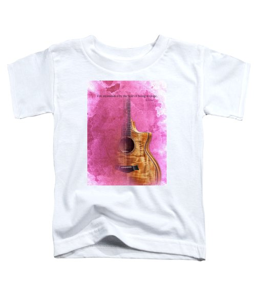 Taylor Inspirational Quote, Acoustic Guitar Original Abstract Art Toddler T-Shirt by Pablo Franchi