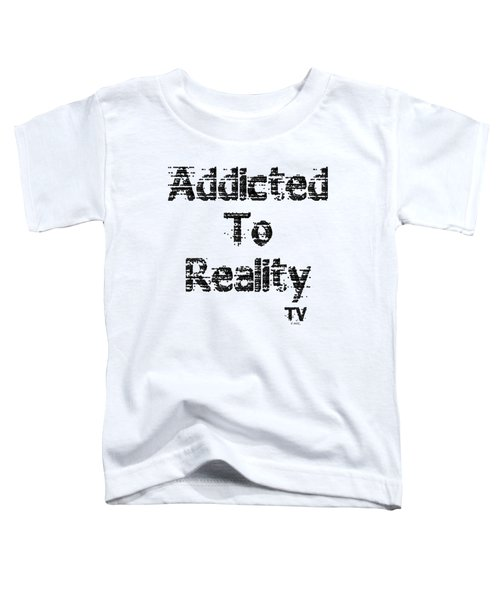 Addicted To Reality Tv - Black Print Toddler T-Shirt