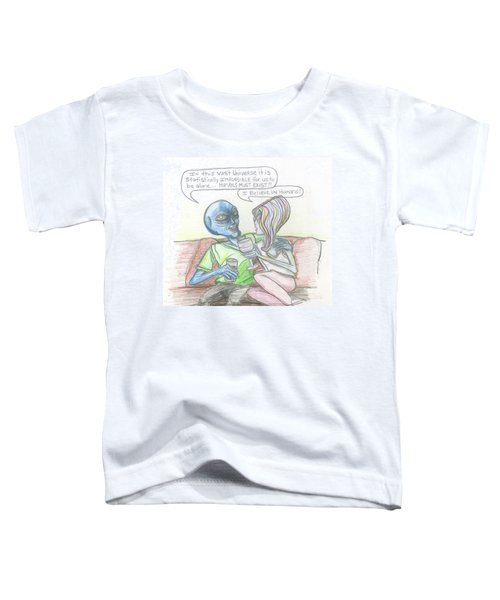 Alien's Rationally Discuss The Existence Of Humans Toddler T-Shirt