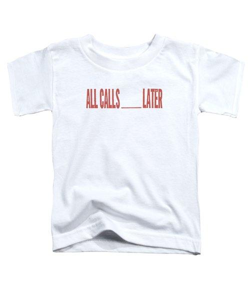 All Calls Later Toddler T-Shirt