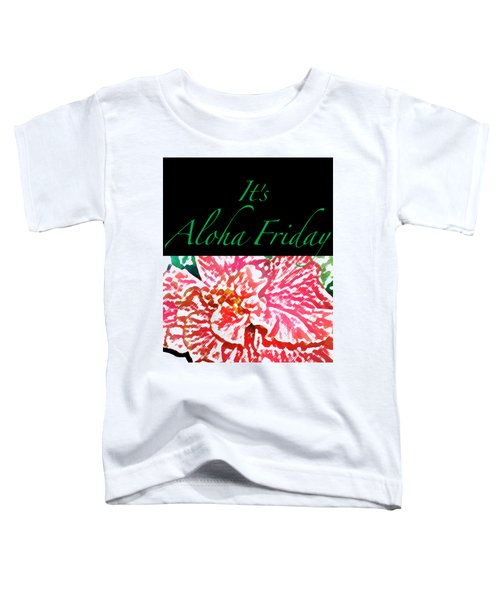Aloha Friday T-shirt Toddler T-Shirt