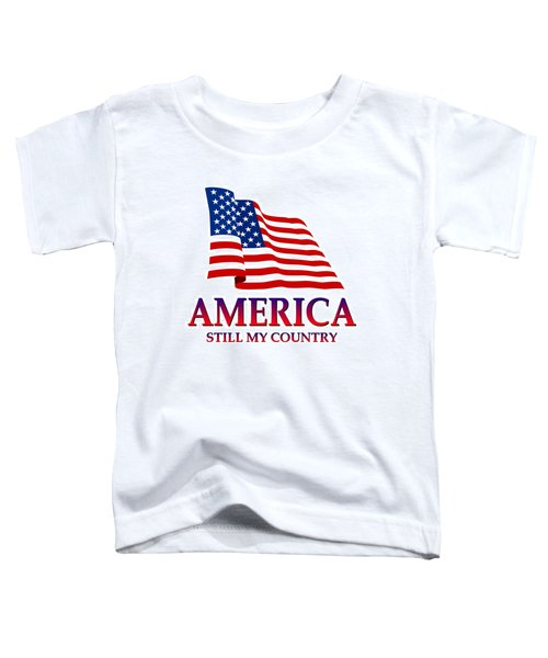 United States Of America Design - Still My Country Toddler T-Shirt
