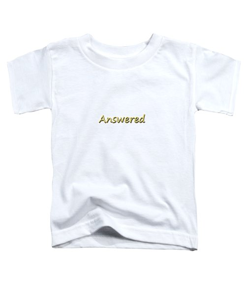 Answered Toddler T-Shirt