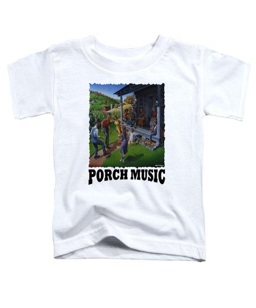 Porch Music - Mountain Music  Toddler T-Shirt