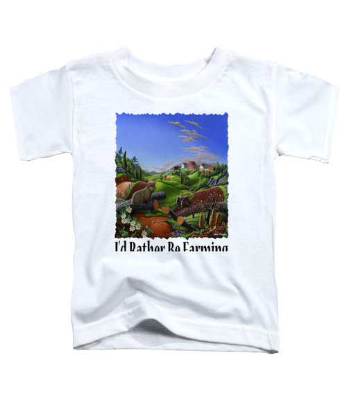 Id Rather Be Farming - Springtime Groundhog Farm Landscape 1 Toddler T-Shirt
