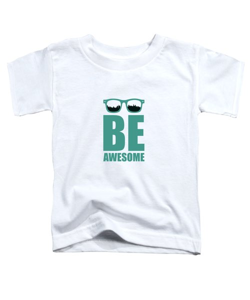 Be Awesome Business Inspirational Quotes Poster Toddler T-Shirt
