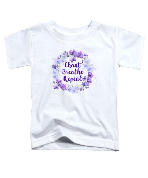 Chant, Breathe, Repeat Toddler T-Shirt
