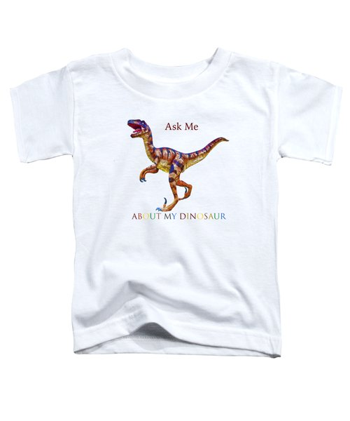 Ask Me About My Dinosaur  Toddler T-Shirt
