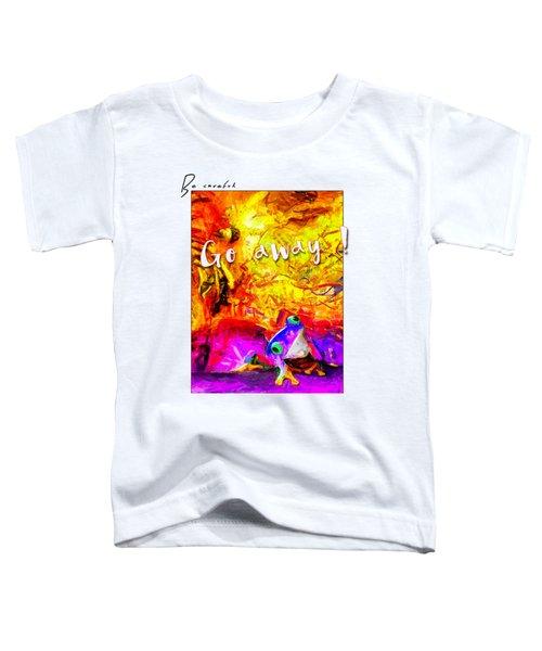 Be Careful Toddler T-Shirt
