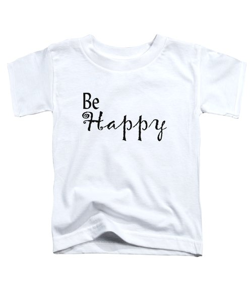 Be Happy Toddler T-Shirt