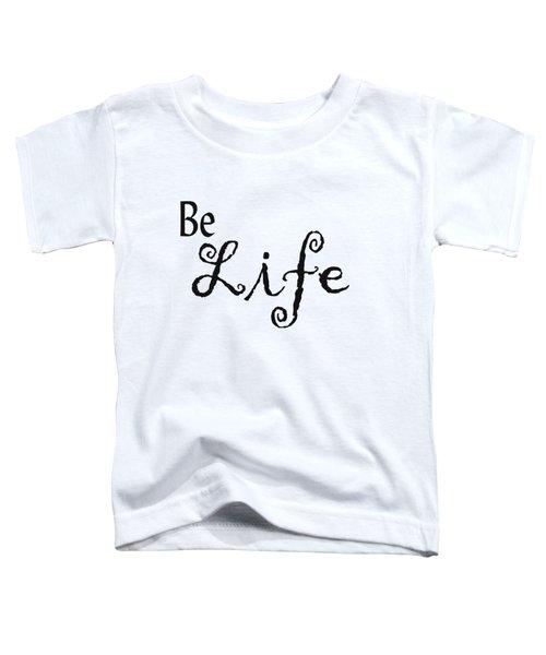 Be Life Toddler T-Shirt