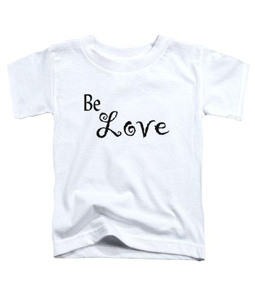Be Love Toddler T-Shirt