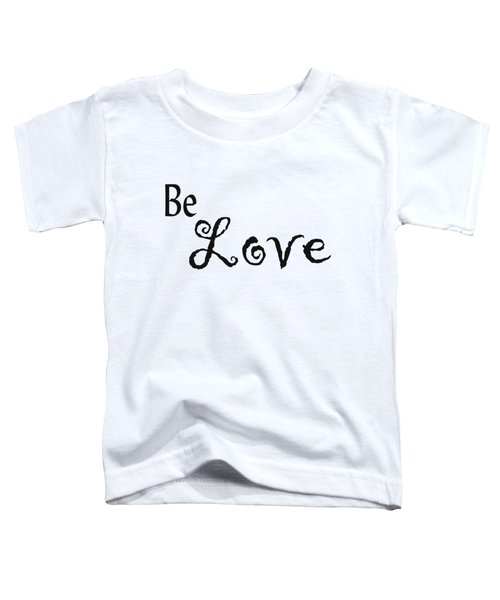 Be Love Toddler T-Shirt