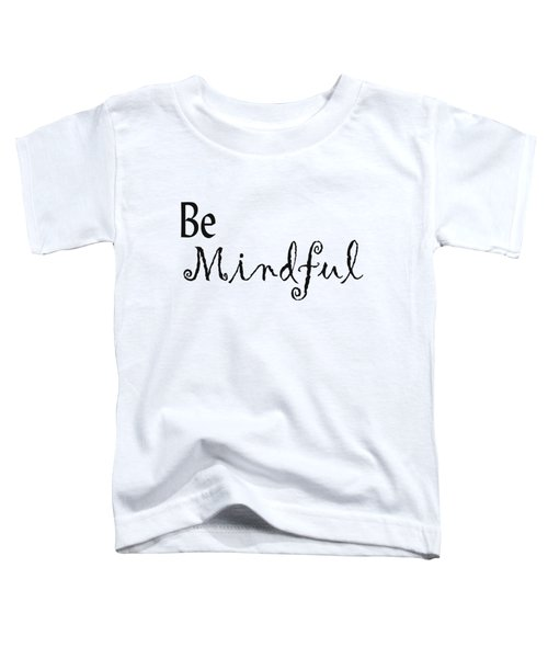 Be Mindful Toddler T-Shirt