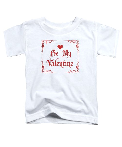 Be My Valentine Toddler T-Shirt