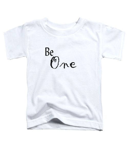 Be One Toddler T-Shirt