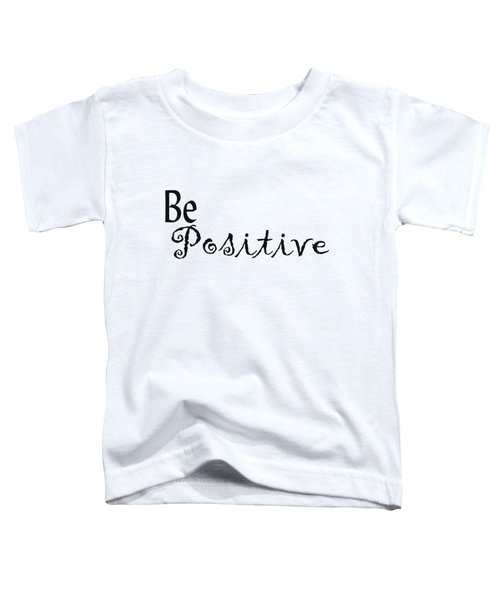 Be Positive Toddler T-Shirt