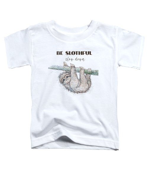 Be Slothful Slow Down Sketch Of Sloth  Toddler T-Shirt