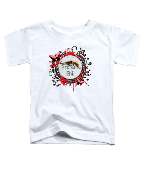 Be Strong Toddler T-Shirt