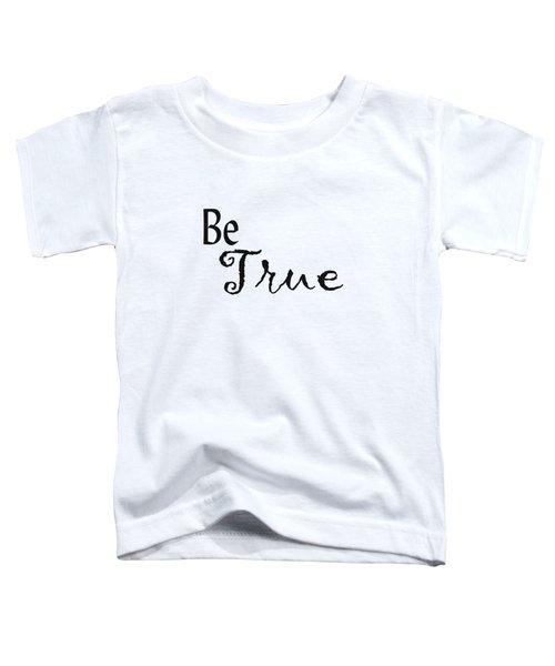 Be True Toddler T-Shirt