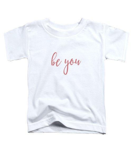 Be You Toddler T-Shirt