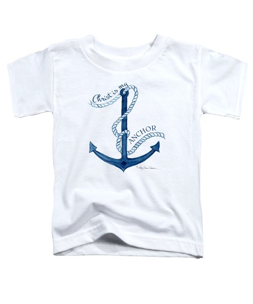 Beach House Nautical Ship Christ Is My Anchor Toddler T-Shirt by Audrey Jeanne Roberts