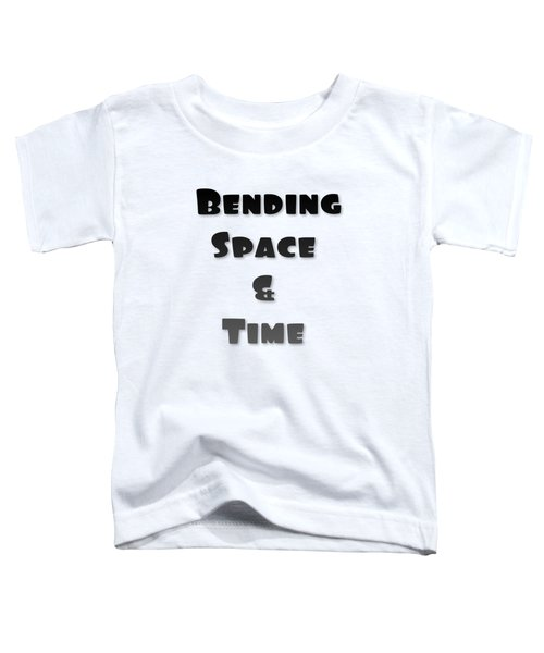Bending Space And Time, Einstein, Possibility Quotes, Art Prints, Motivational Posters Toddler T-Shirt