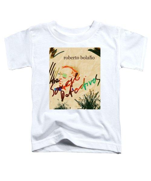 Bolano Savage Detectives Poster 2 Toddler T-Shirt