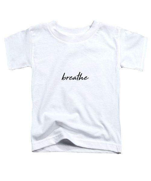 Breathe - Minimalist Print - Black And White - Typography - Quote Poster Toddler T-Shirt
