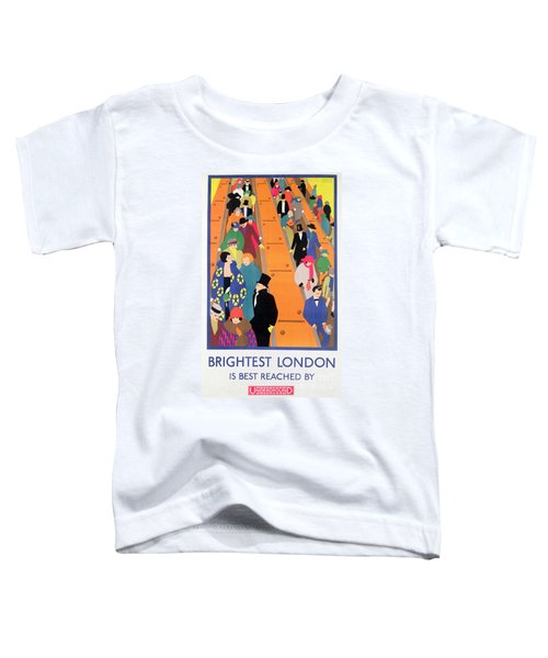 Brightest London Is Best Reached By Underground Toddler T-Shirt