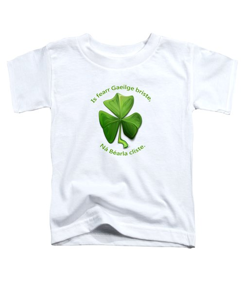 Broken Irish Is Better Than Clever English. Toddler T-Shirt